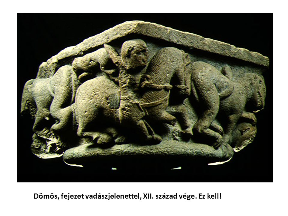 Dömös, fejezet vadászjelenettel, XII. század vége. Ez kell!