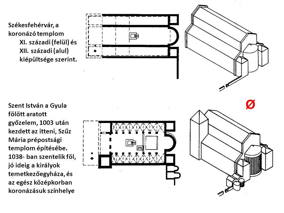 Ø Székesfehérvár, a koronázó templom XI. századi (felül) és