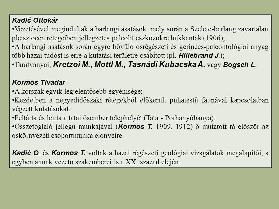 Tanítványai; Kretzoi M., Mottl M., Tasnádi Kubacska A. vagy Bogsch L.