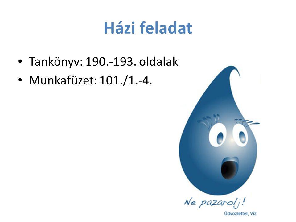 Házi feladat Tankönyv: 190.-193. oldalak Munkafüzet: 101./1.-4.