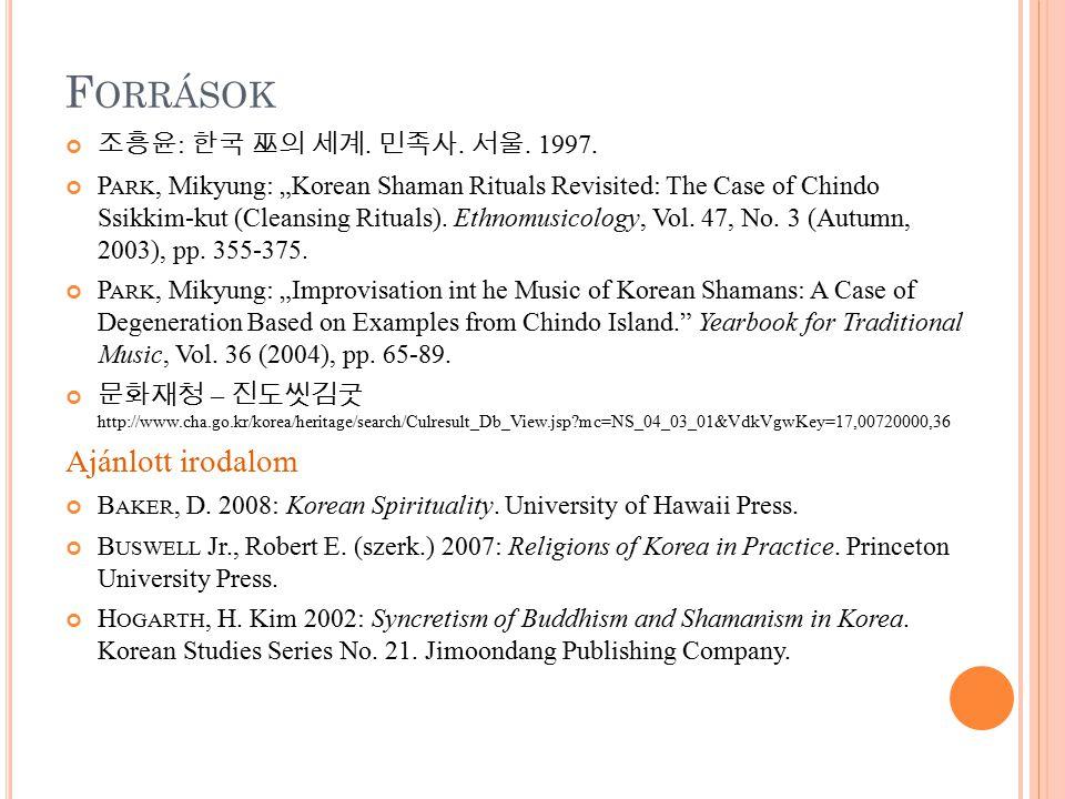 Források Ajánlott irodalom 조흥윤: 한국 巫의 세계. 민족사. 서울. 1997.