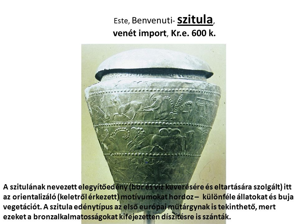 Este, Benvenuti- szitula, venét import, Kr.e. 600 k.