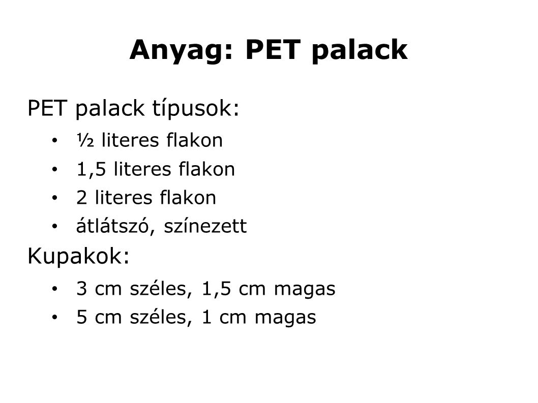 Anyag: PET palack PET palack típusok: Kupakok: ½ literes flakon