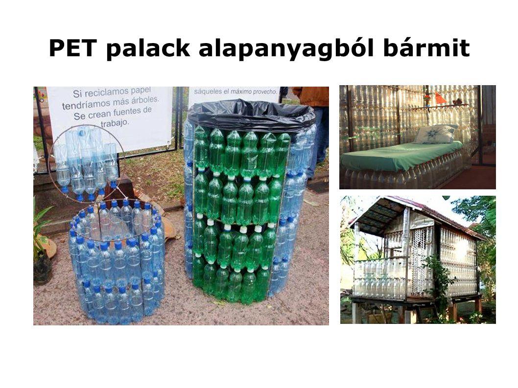 PET palack alapanyagból bármit