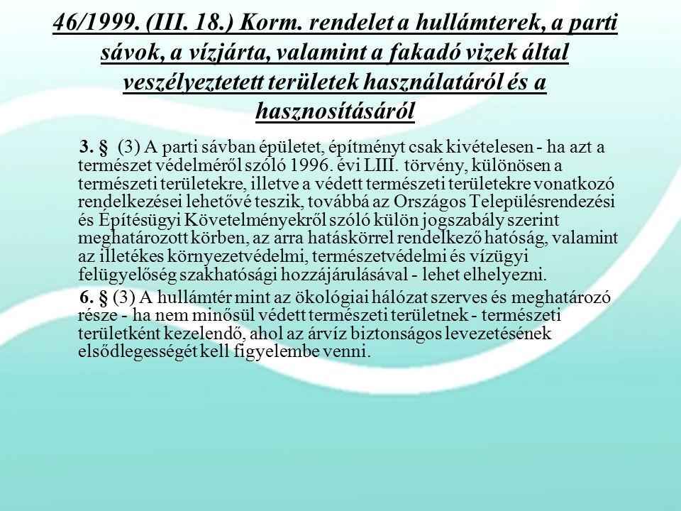 46/1999. (III. 18.) Korm. rendelet a hullámterek, a parti sávok, a vízjárta, valamint a fakadó vizek által veszélyeztetett területek használatáról és a hasznosításáról