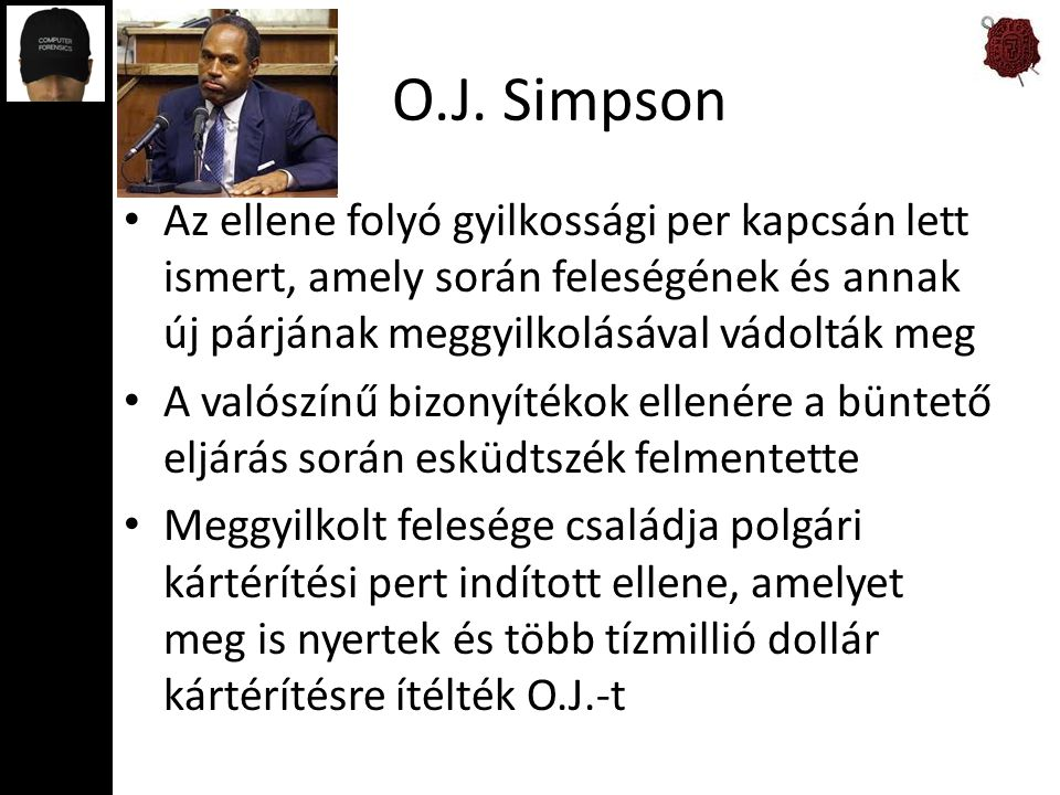 O.J. Simpson Az ellene folyó gyilkossági per kapcsán lett ismert, amely során feleségének és annak új párjának meggyilkolásával vádolták meg.
