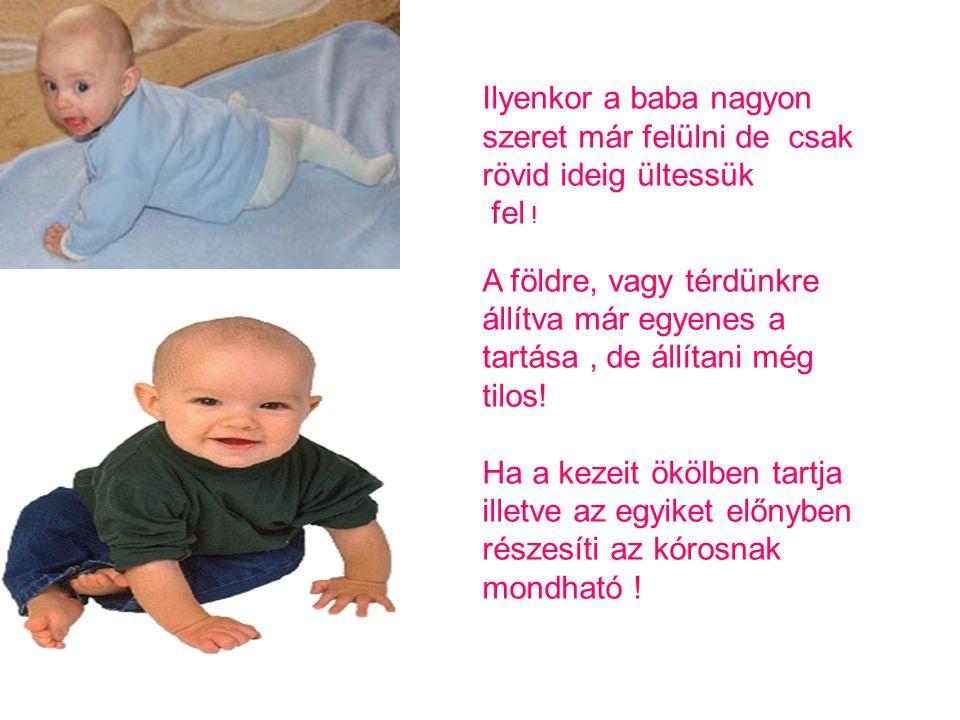 Ilyenkor a baba nagyon szeret már felülni de csak rövid ideig ültessük