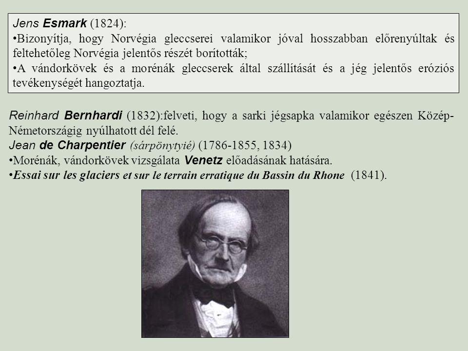 Jens Esmark (1824): Bizonyítja, hogy Norvégia gleccserei valamikor jóval hosszabban előrenyúltak és feltehetőleg Norvégia jelentős részét borították;