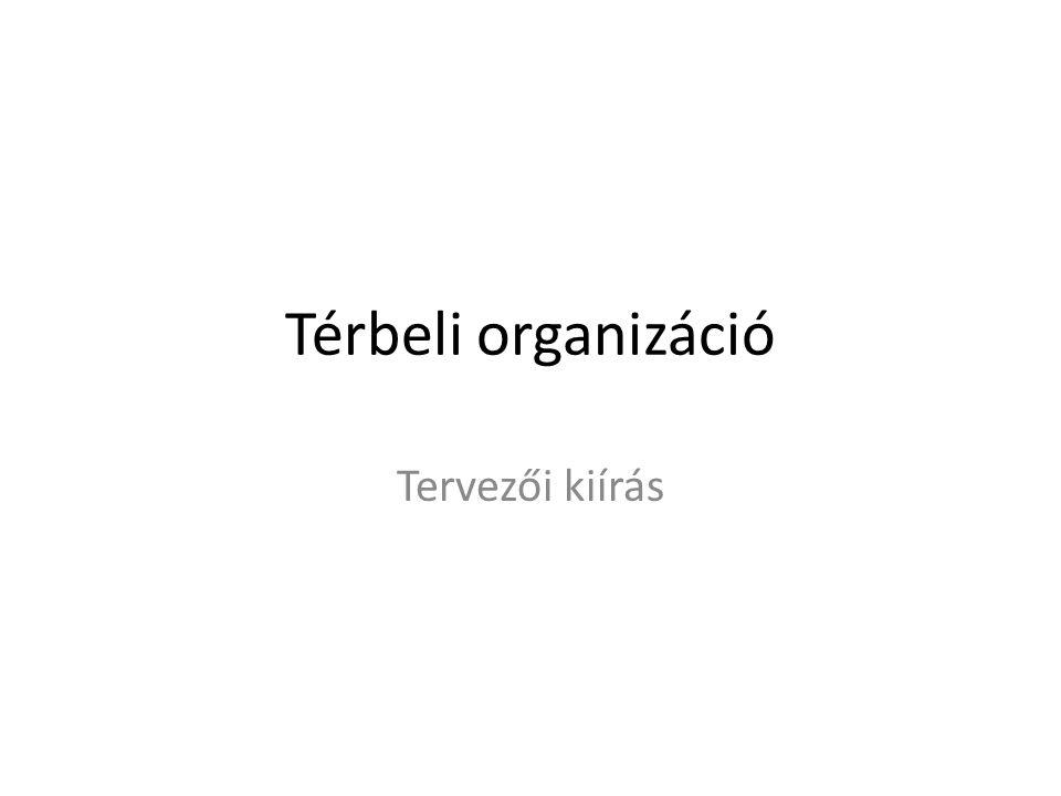 Térbeli organizáció Tervezői kiírás