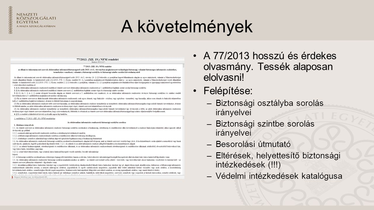 A követelmények A 77/2013 hosszú és érdekes olvasmány. Tessék alaposan elolvasni! Felépítése: Biztonsági osztályba sorolás irányelvei.