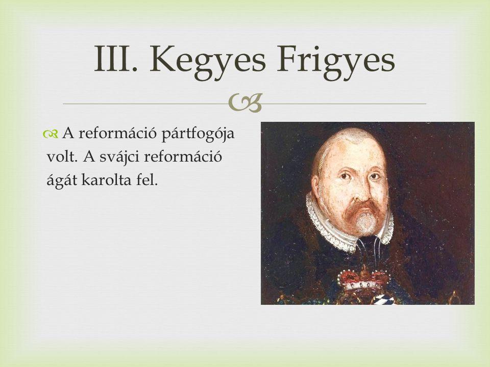 III. Kegyes Frigyes A reformáció pártfogója volt. A svájci reformáció