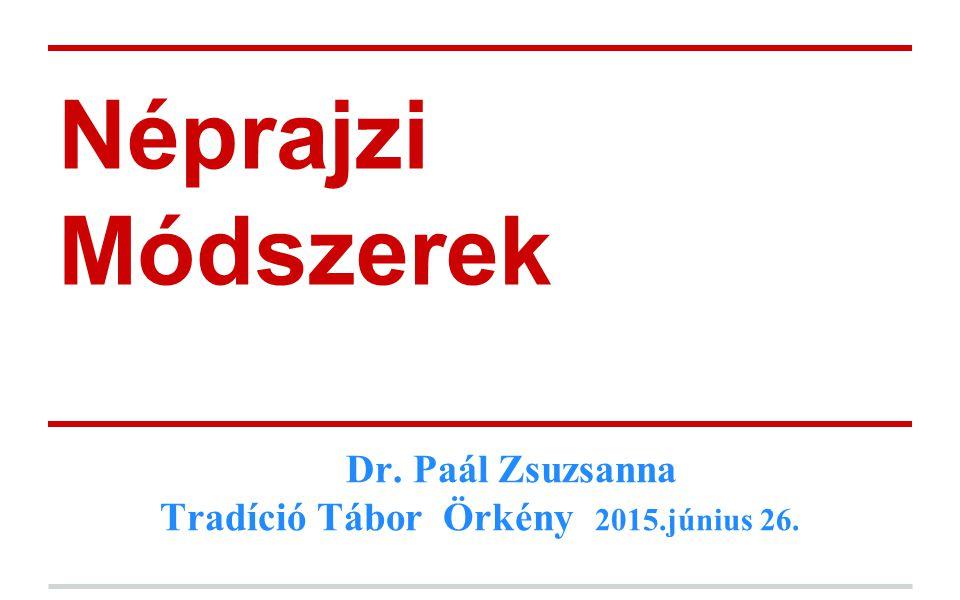 Dr. Paál Zsuzsanna Tradíció Tábor Örkény 2015.június 26.