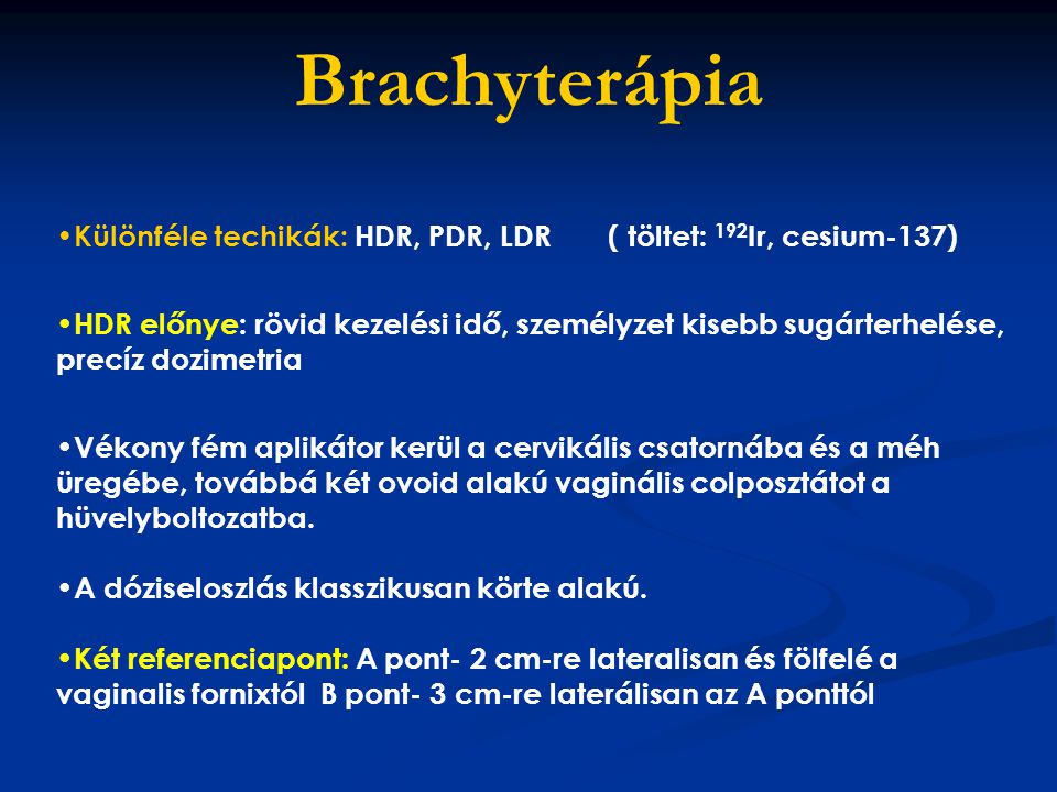 Brachyterápia Különféle techikák: HDR, PDR, LDR ( töltet: 192Ir, cesium-137)