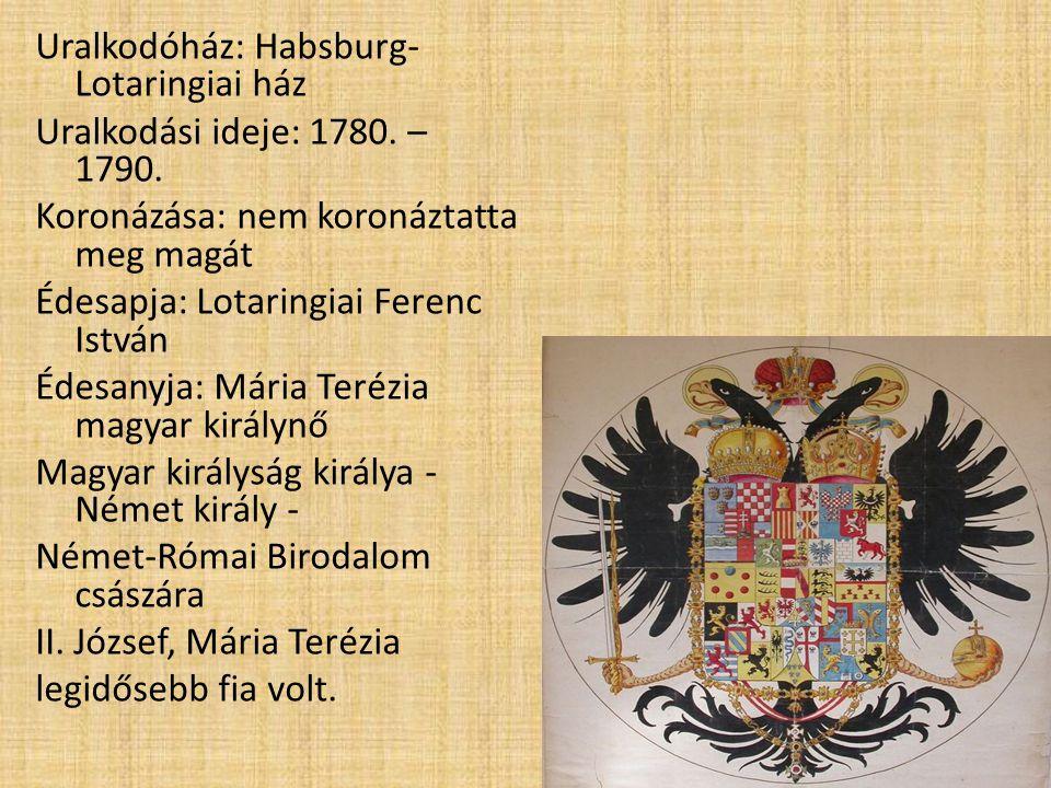 Uralkodóház: Habsburg-Lotaringiai ház Uralkodási ideje: 1780. – 1790