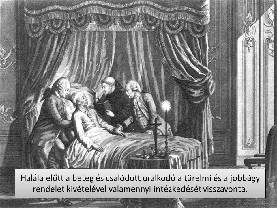 Halála előtt a beteg és csalódott uralkodó a türelmi és a jobbágy rendelet kivételével valamennyi intézkedését visszavonta.
