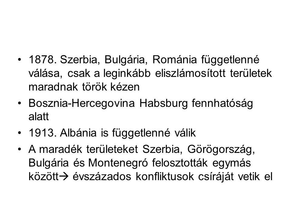 1878. Szerbia, Bulgária, Románia függetlenné válása, csak a leginkább eliszlámosított területek maradnak török kézen