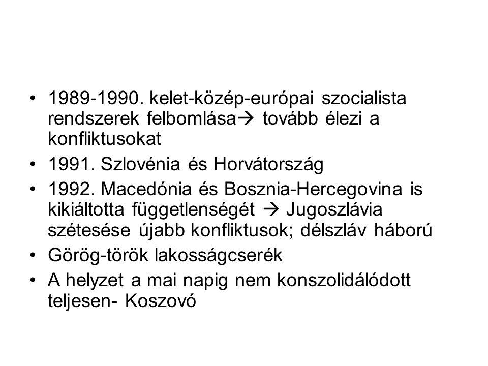 1989-1990. kelet-közép-európai szocialista rendszerek felbomlása tovább élezi a konfliktusokat