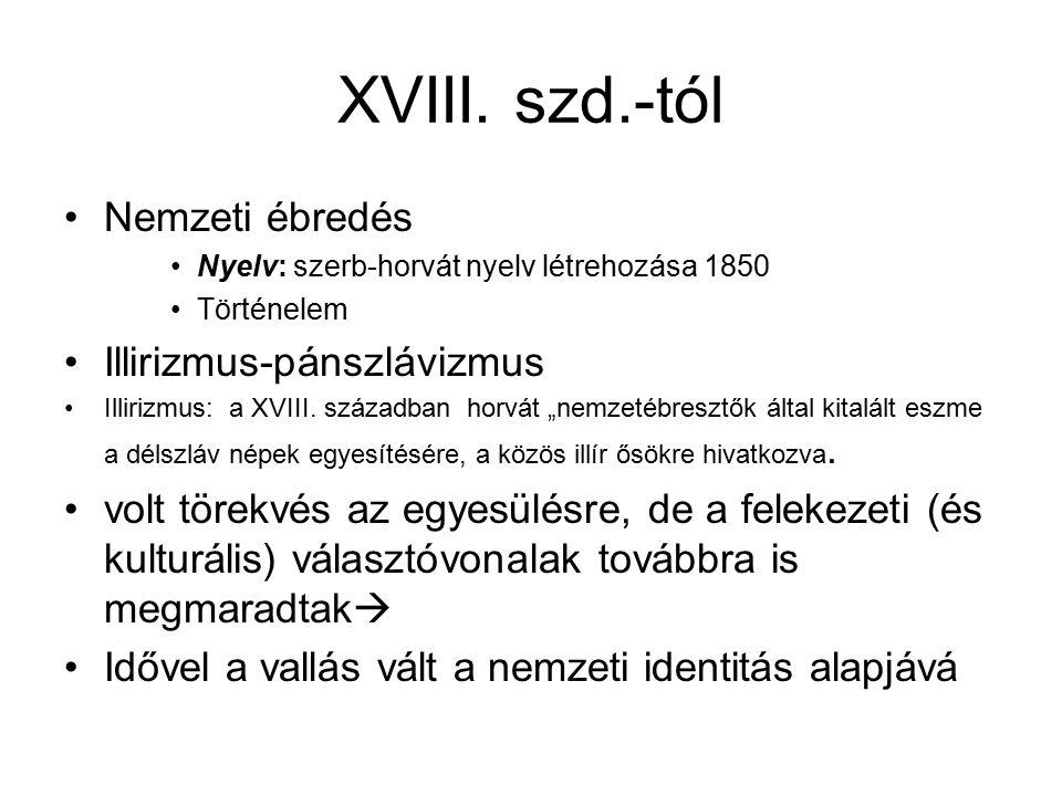 XVIII. szd.-tól Nemzeti ébredés Illirizmus-pánszlávizmus