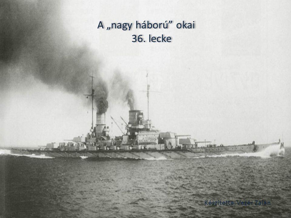 """A """"nagy háború okai 36. lecke Készítette: Vezér Zalán"""
