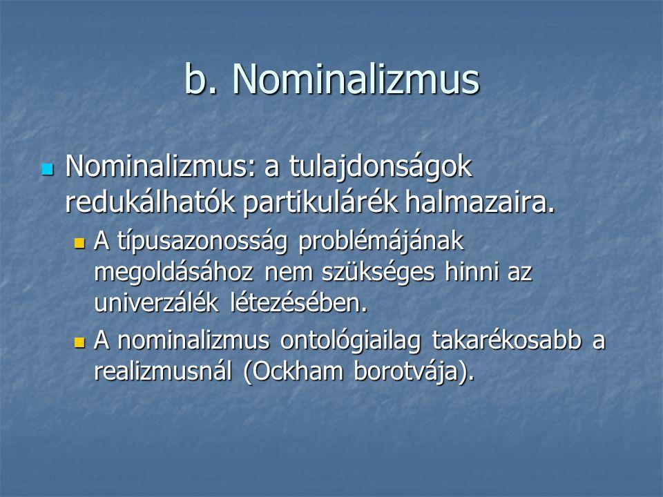 b. Nominalizmus Nominalizmus: a tulajdonságok redukálhatók partikulárék halmazaira.
