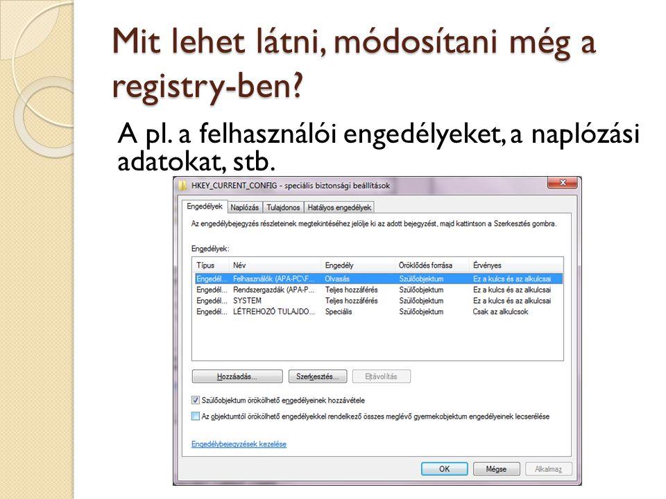 Mit lehet látni, módosítani még a registry-ben