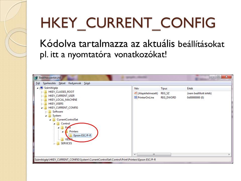 HKEY_CURRENT_CONFIG Kódolva tartalmazza az aktuális beállításokat pl. itt a nyomtatóra vonatkozókat!