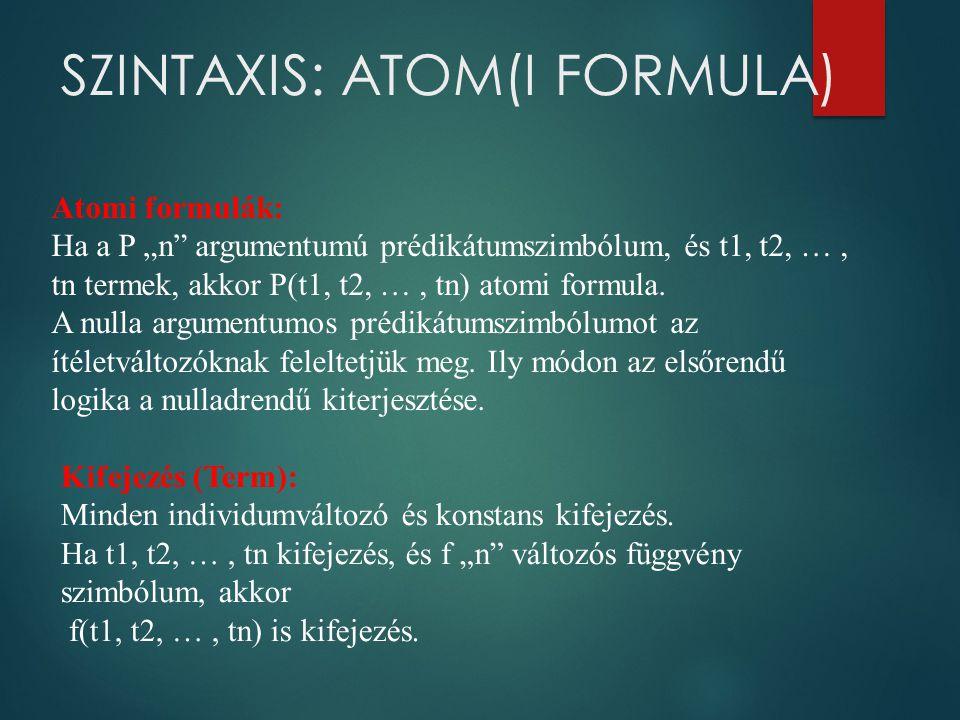 SZINTAXIS: ATOM(I FORMULA)