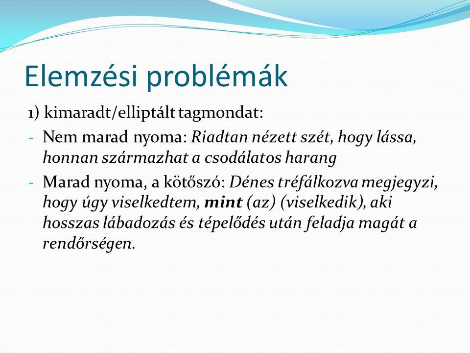 Elemzési problémák 1) kimaradt/elliptált tagmondat: