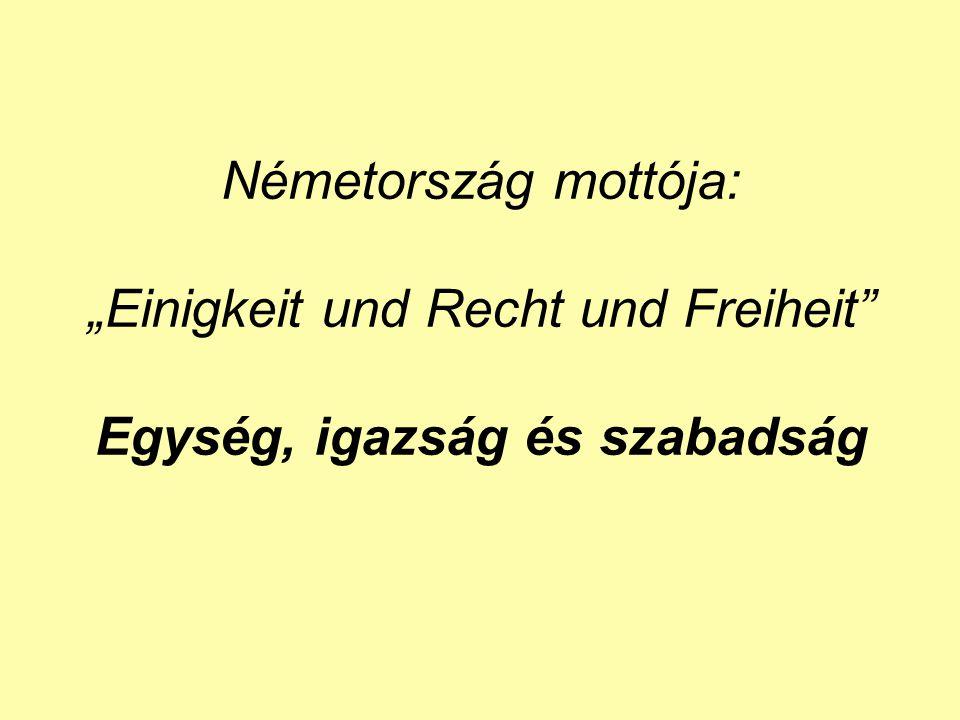 """Németország mottója: """"Einigkeit und Recht und Freiheit Egység, igazság és szabadság"""