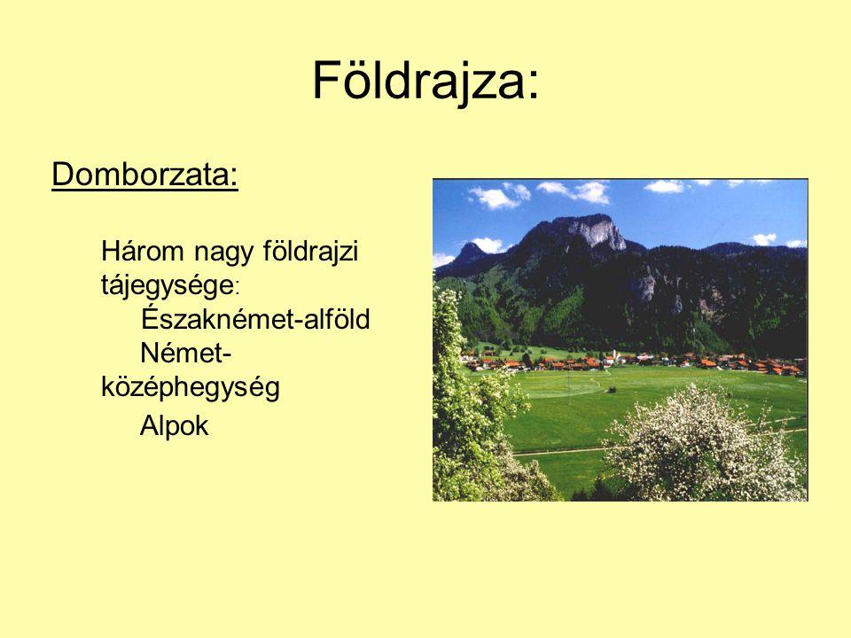 Földrajza: Domborzata: Három nagy földrajzi tájegysége: Északnémet-alföld Német-középhegység Alpok.