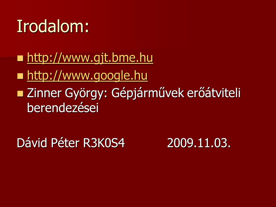 Irodalom: http://www.gjt.bme.hu http://www.google.hu
