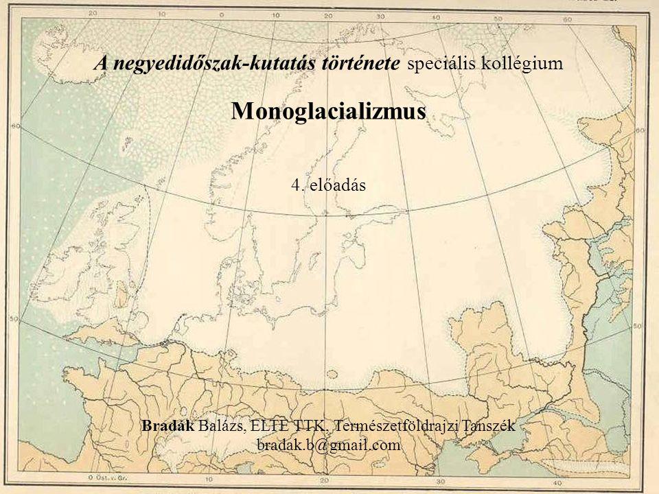 Monoglacializmus A negyedidőszak-kutatás története speciális kollégium