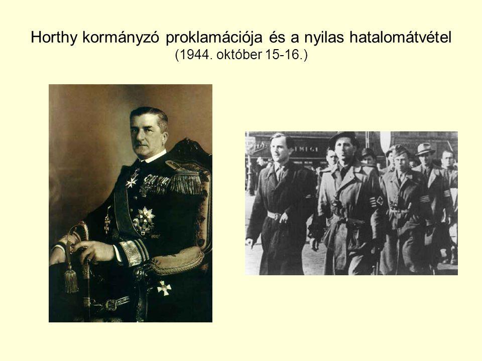 Horthy kormányzó proklamációja és a nyilas hatalomátvétel (1944