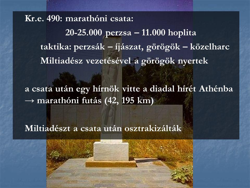 Kr.e. 490: marathóni csata: 20-25.000 perzsa – 11.000 hoplita. taktika: perzsák – íjászat, görögök – közelharc.