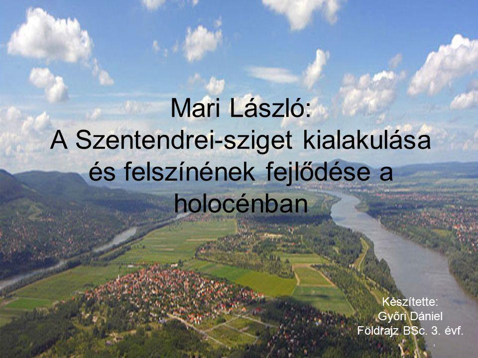 Mari László: A Szentendrei-sziget kialakulása és felszínének fejlődése a holocénban
