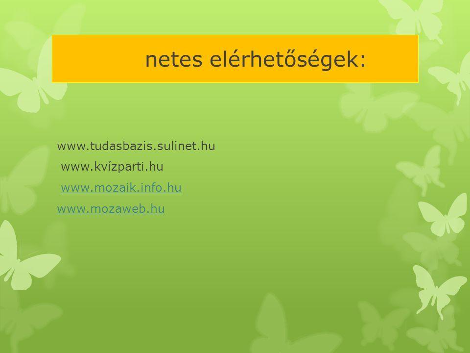 netes elérhetőségek: www.tudasbazis.sulinet.hu www.kvízparti.hu