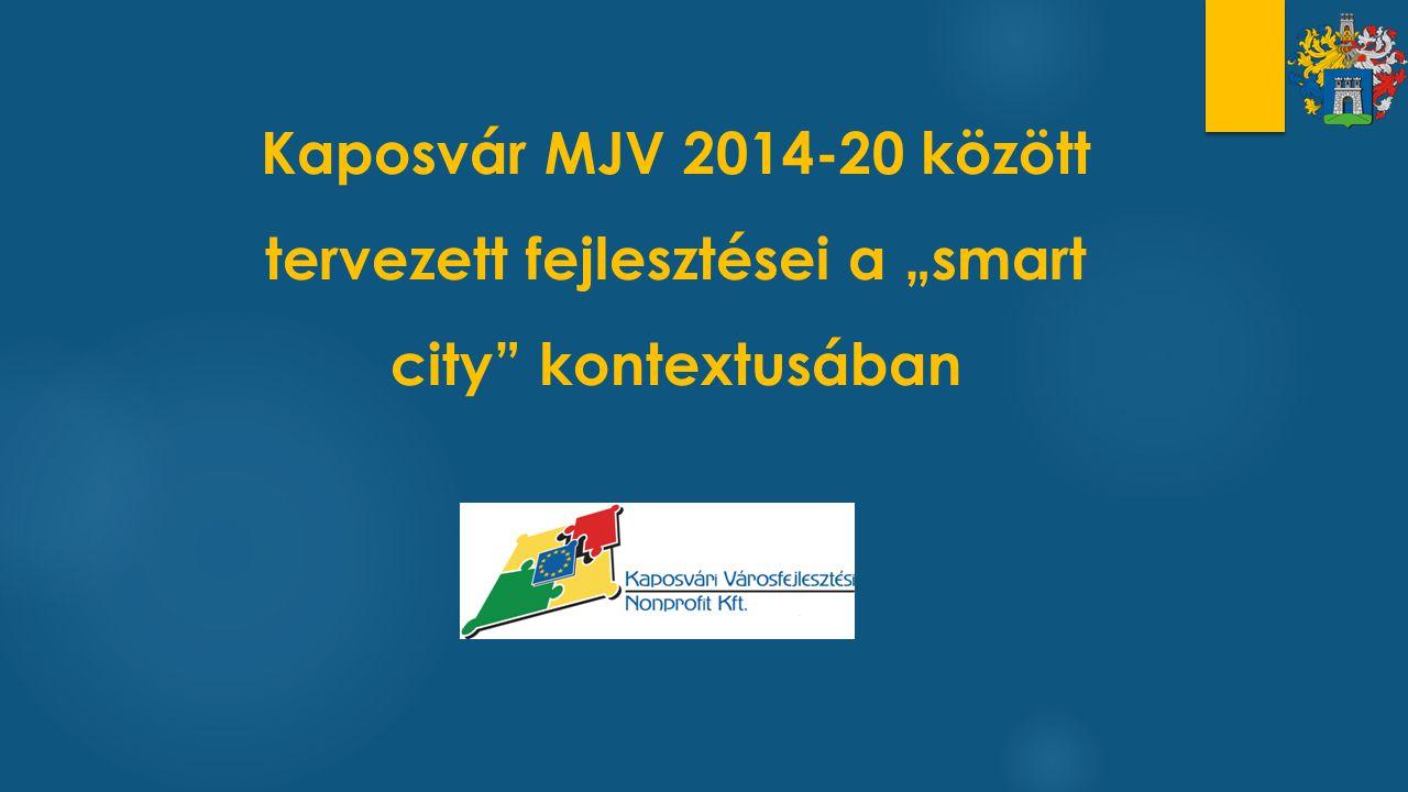 """Kaposvár MJV 2014-20 között tervezett fejlesztései a """"smart city kontextusában"""