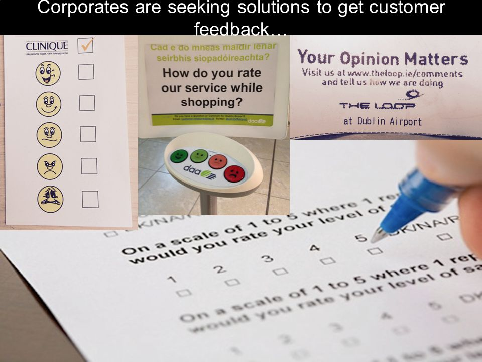 Corporates are seeking solutions to get customer feedback…