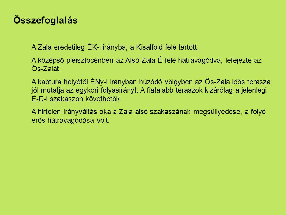 Összefoglalás A Zala eredetileg ÉK-i irányba, a Kisalföld felé tartott.