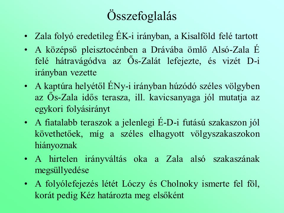 Összefoglalás Zala folyó eredetileg ÉK-i irányban, a Kisalföld felé tartott.