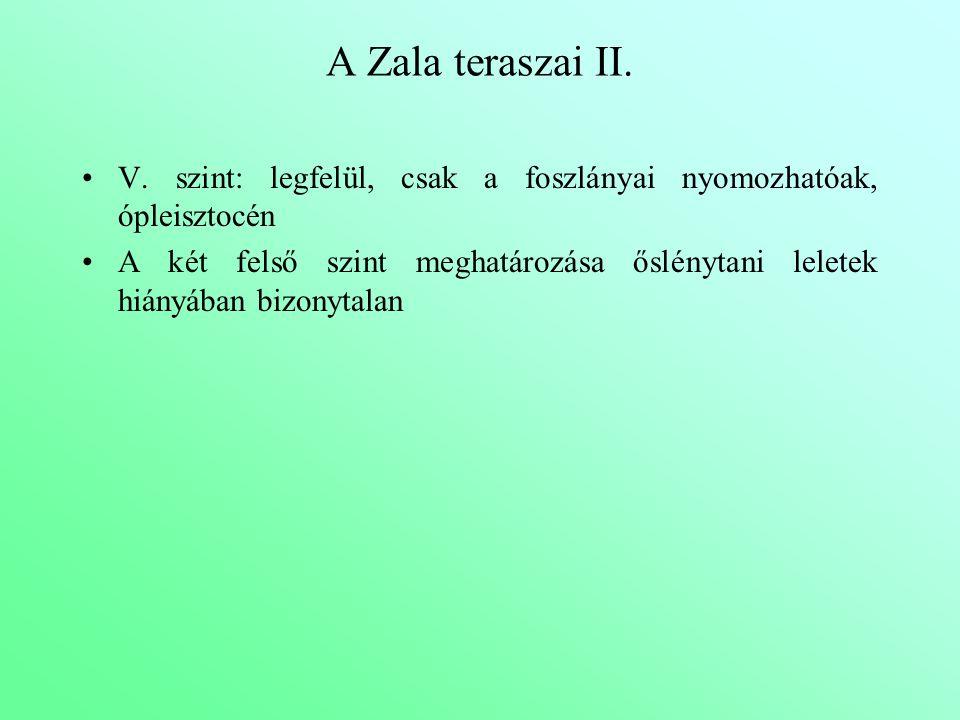 A Zala teraszai II. V. szint: legfelül, csak a foszlányai nyomozhatóak, ópleisztocén.