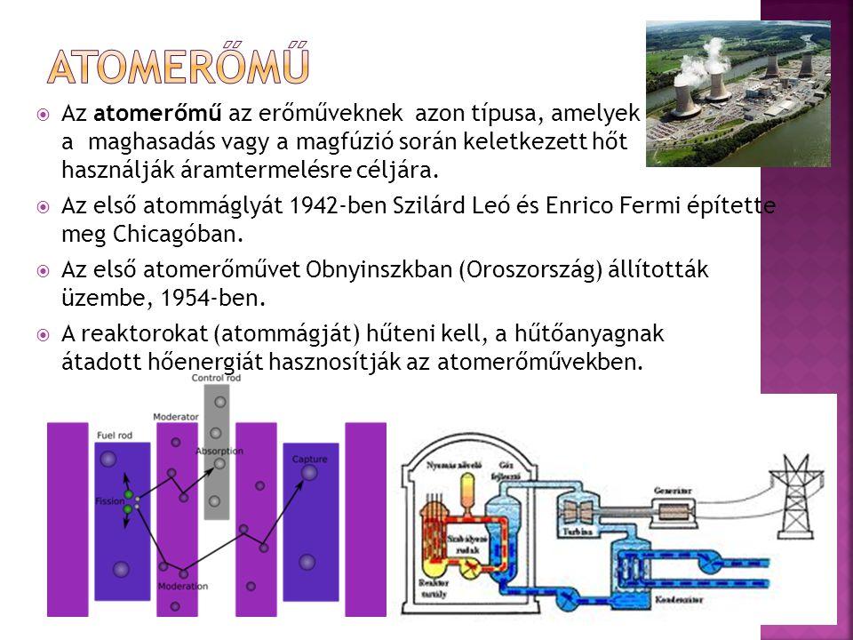 Atomerőmű Az atomerőmű az erőműveknek azon típusa, amelyek a maghasadás vagy a magfúzió során keletkezett hőt használják áramtermelésre céljára.