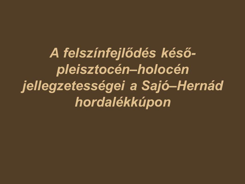 A felszínfejlődés késő-pleisztocén–holocén jellegzetességei a Sajó–Hernád hordalékkúpon
