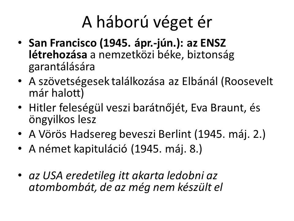 A háború véget ér San Francisco (1945. ápr.-jún.): az ENSZ létrehozása a nemzetközi béke, biztonság garantálására.