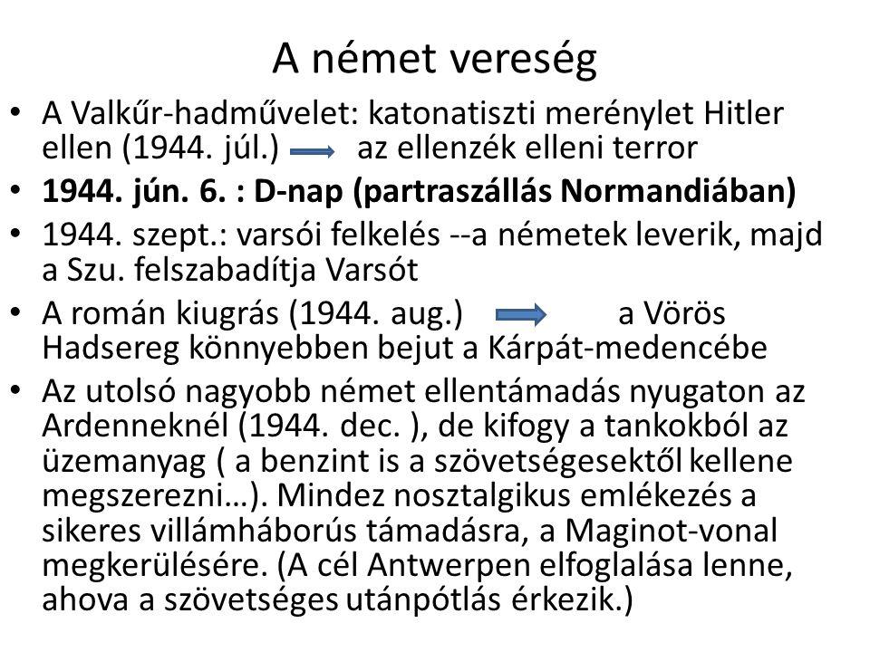 A német vereség A Valkűr-hadművelet: katonatiszti merénylet Hitler ellen (1944. júl.) az ellenzék elleni terror.