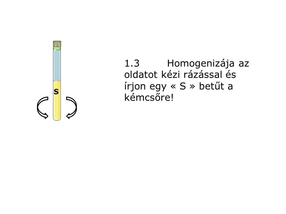 S 1.3 Homogenizája az oldatot kézi rázással és írjon egy « S » betűt a kémcsőre!
