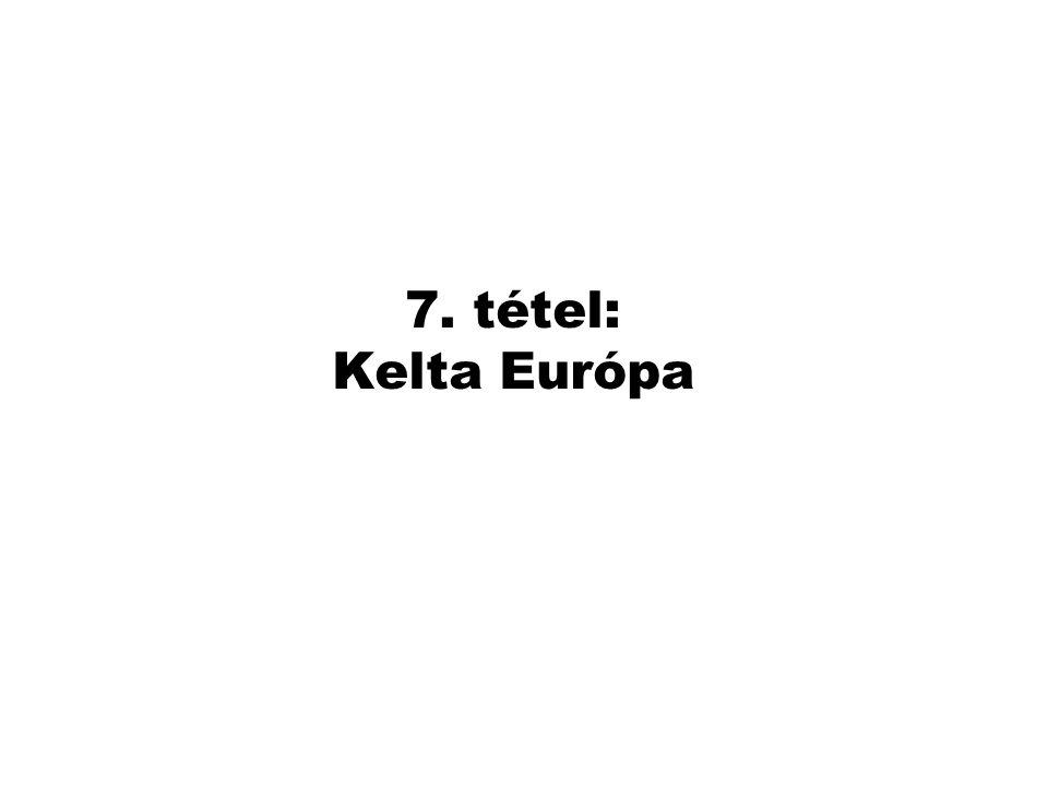 7. tétel: Kelta Európa