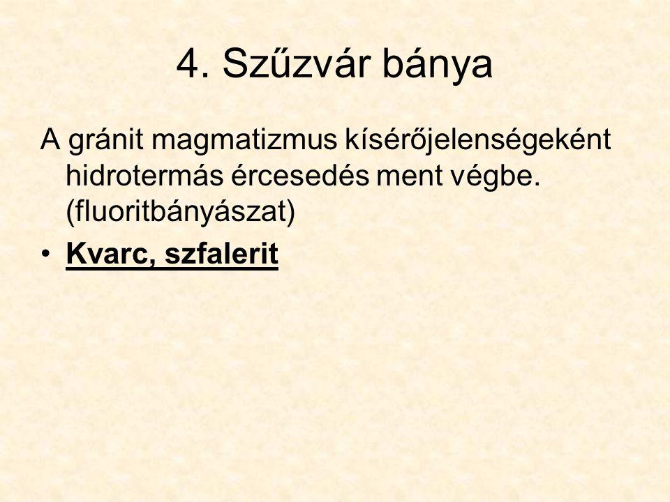 4. Szűzvár bánya A gránit magmatizmus kísérőjelenségeként hidrotermás ércesedés ment végbe. (fluoritbányászat)