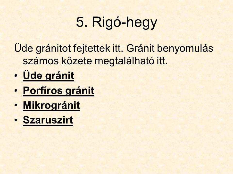 5. Rigó-hegy Üde gránitot fejtettek itt. Gránit benyomulás számos kőzete megtalálható itt. Üde gránit.