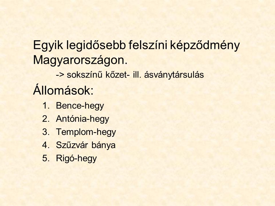 Egyik legidősebb felszíni képződmény Magyarországon.